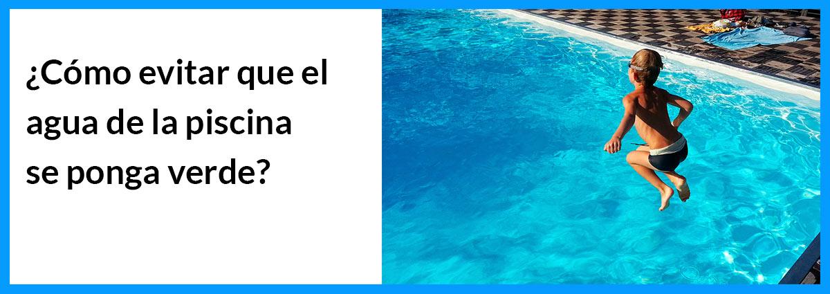 como evitar que el agua de la piscina se ponga verde