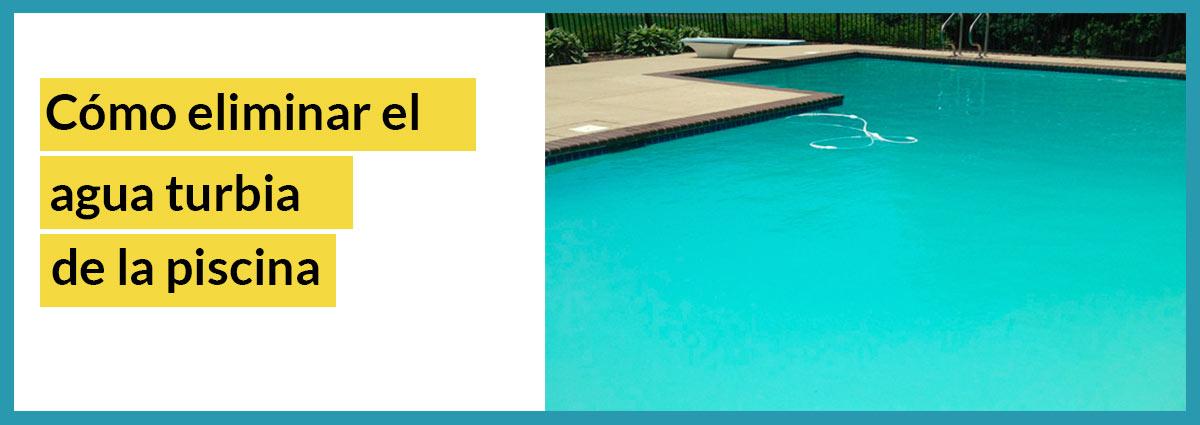 como eliminar el agua turbia de la piscina