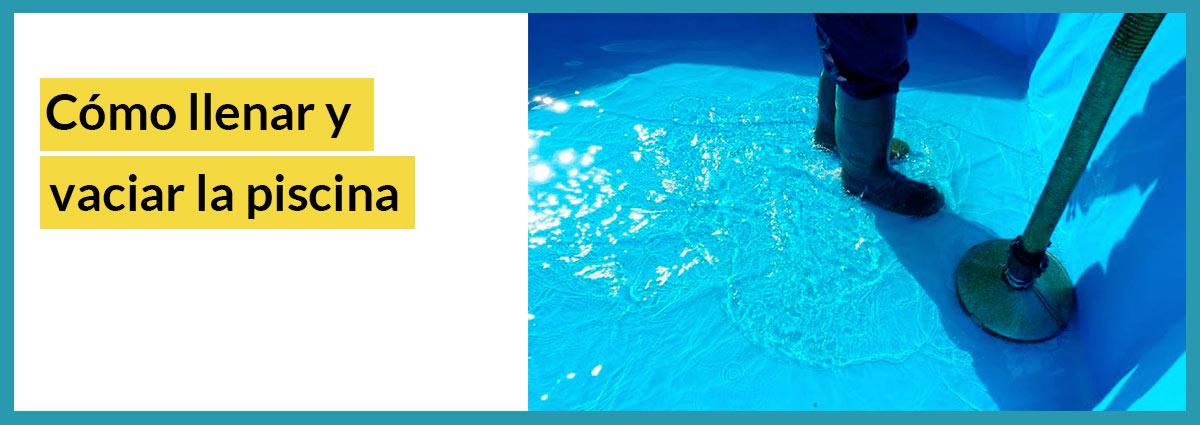 cómo llenar y vaciar el agua de la piscina